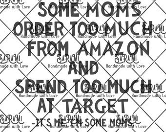 8a3743be8 Some Moms Order Too Much From Amazon And Spend To Much At Target PNG SVG,  Funny Mom Saying, Shopping Mom, Shopping Lover, Mom Love Shopping