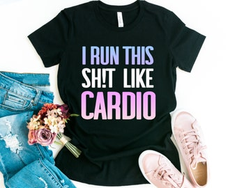 26cfce97a30395 I Run This Shit Like Cardio Shirt