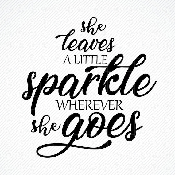She Leaves A Little Sparkle Everywhere She Goes Svg She Etsy
