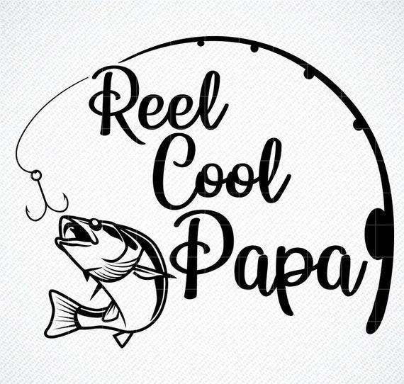 Download Reel Cool Papa Fishing Svg Fishing Clipart Fish Png Etsy