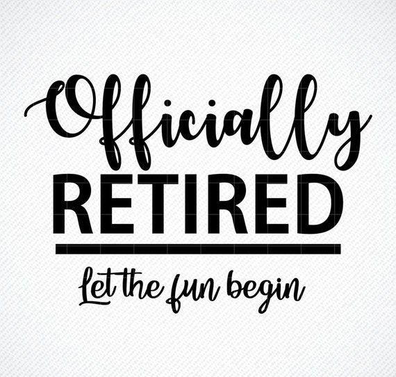 Officially Retired Svg Let The Fun Begin Cut File Retirement Etsy