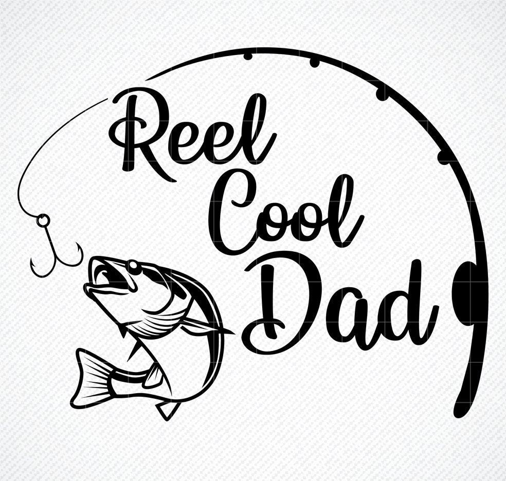 Download Reel Cool Dad Svg Fishing Svg Papa Svg File Dad Svg Father Etsy