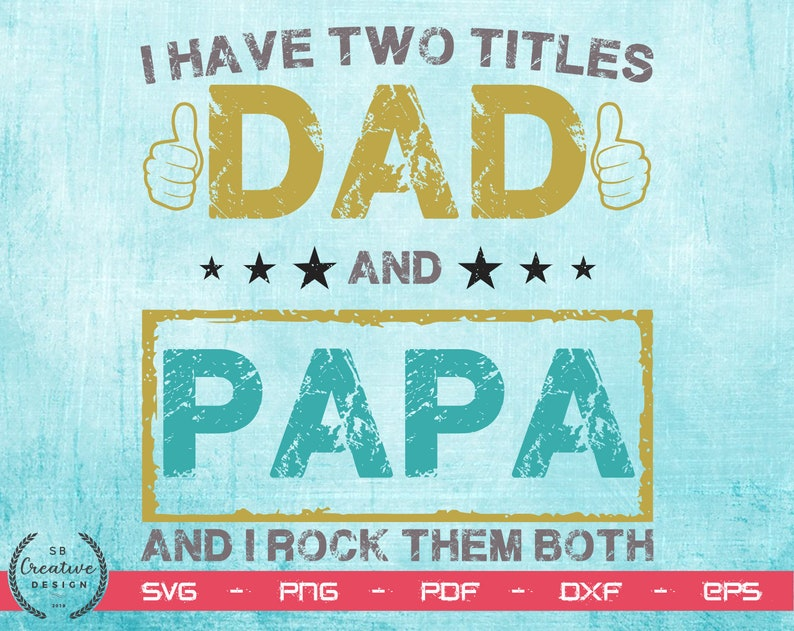 I Have Two Titles Dad And Papa And I Rock Them Both Svg Files Etsy
