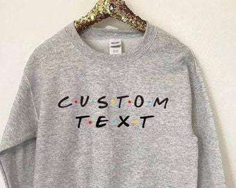 fcbfe2d6e Custom Text Friends Tv Show Crewneck Sweater, Personalize your own, Custom  sweatshirt, Unisex, Your Text Here, Custom Text Shirt,