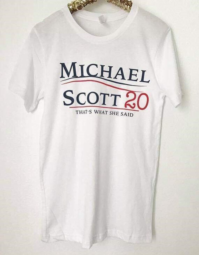 Michael Scott 2020, Thats what she said Shirt, 2020 Election Tee Shirt, The  office Tv Show Tee, Michael Scott for President, Unisex
