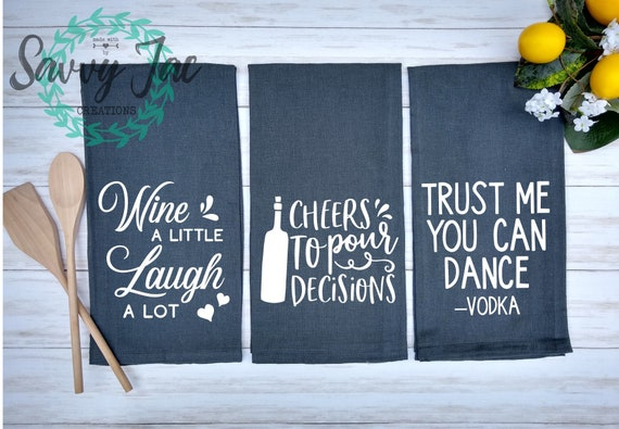 Wine Kitchen Towels Dish Towel Tea Towel Flour Sack Towel Wine Towels Wine Sayings Funny Wine Gifts Housewarming Gifts Realtor Gifts