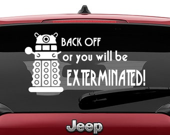 Doctor Who Inspired Dalek Back off Or You Will Be Exterminated Vinyl Decal