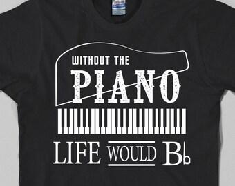 079bdd789 Without The Piano Like Wouls Bb Shirt, Pianist Shirt, Funny Pianist T-shirt,  Pianist Gift, mens piano shirt