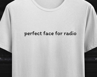 f5c072ad Perfect face for radio, unisex shirt, high quality shirt, funny quotes shirt,  funny sayings shirt