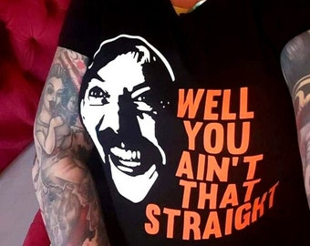 LADIES Joe Exotic Tiger King Netflix Well You Ain't That Straight tshirt T shirt tee funny tv comedy gift Clem Wear gay