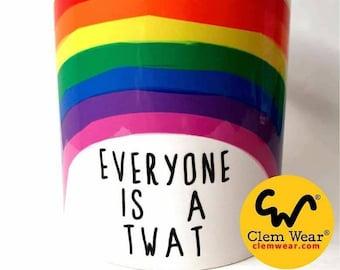 EVERYONE IS A TWAT mug Clem Wear cup or coaster rainbow handmade funny comedy gift present work cup 11oz handmade uk retro