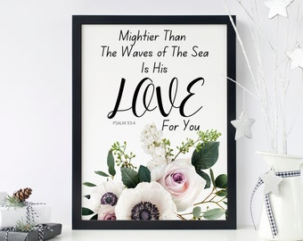 Bible verse floral wall art home decor, Psalm  93:4, Mightier than the waves of the sea is his love for you, Bible Psalm digital print