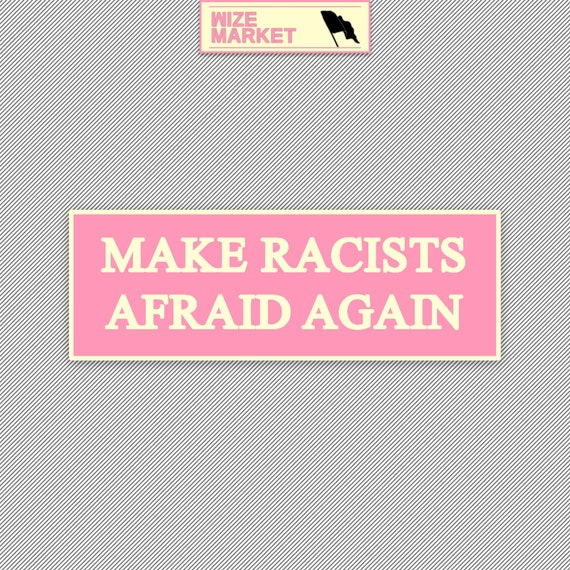 Buy 2 Get 1 Free MAKE RACISTS AFRAID AGAIN  Bumper Sticker  Free Shipping