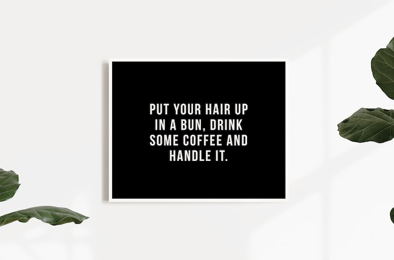 Put Your Hair Up In A Bun Drink Some Coffee And Handle It  image 0