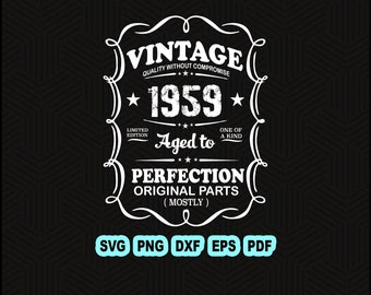 10a4642c Vintage 1959 Aged To Perfection Mostly Original Parts SVG DXF PNG. 60th  Birthday in 2019 Gift For Men and Women svg, 60st Birthday svg.