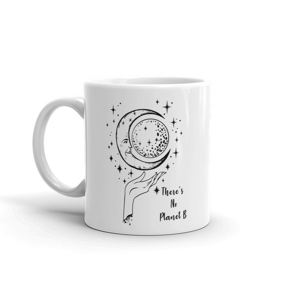 Moon Coffee Mug No Planet B Mug Moon Mug Environmentalist Etsy