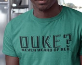 Duke Never Heard of Her Basketball Blue Devils Funny T-Shirt Tee Shirt Choose your Size and Color