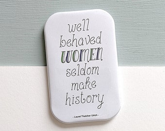 Well Behaved Women Rarely Make History Quote Magnet - inspiring and empowering message that's a great supportive or good luck token