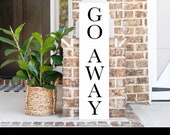 Go Away Porch Sign Welcome Sign Farmhouse Porch Decor Front Door Decor Porch Decor Go Away Sign Home Sign Funny Signs