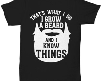 1244be886d I Grow A Beard And I Know Things T-Shirt Funny For Sexy Bearded Men Tee Gift