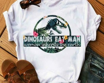 606907bf9 Dinosaurs Eat Man Woman Inherits The Earth Ladies T-Shirt White Cotton S-3XL