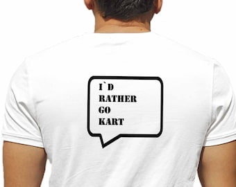 2439e1d13 I d Rather Go Kart T-Shirt for Man/Tee for Woman/Gift/Go Kart Racing/Karting/  Love Karting/Gift for Man/Gift forWoman/T-Shirt/Hoodie/Tee