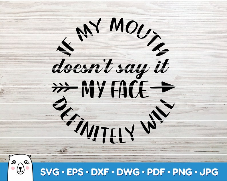 If my mouth doesn/'t say it my face definitely will SVG  Car Decal SVG  Instant Download  Printable vector clip art  Silhouette /& Cricut