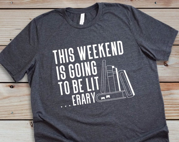 This Weekend is Going to be Literary, Funny book lover's gift shirt