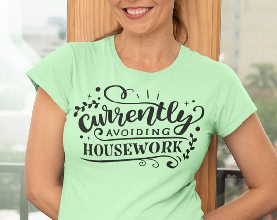 Currently Avoiding Housework, Funny Mom Shirt With Sayings