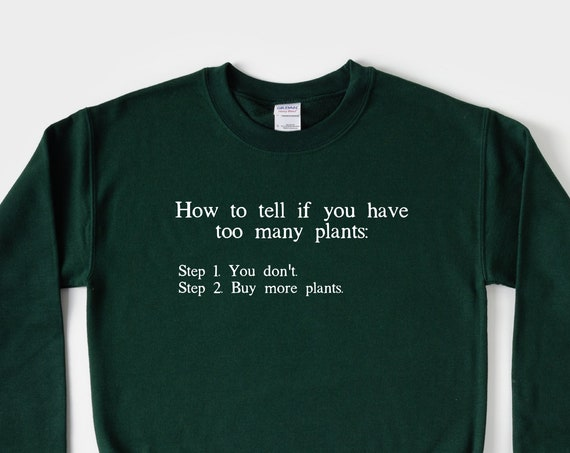 How to Tell if You Have Too Many Plants sweatshirt, Funny Garden Sayings gift  Gift for Plant Lover