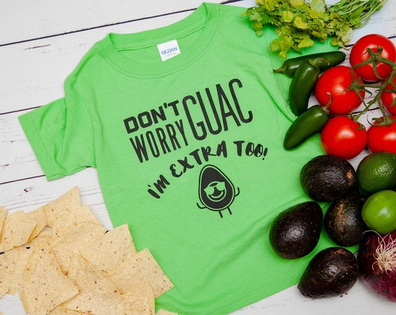 Guacamole Extra Toddler Shirt, Don't Worry Guac I'm Extra too, toddler boy clothes, toddler girl clothes