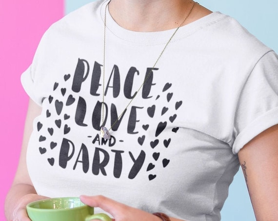 Peace, Love, and Party, Hipster t shirt, casual top, positive message shirt, positivity shirt, ladies cut t-shirt, unisex t-shirt