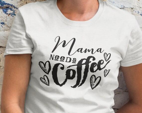 Coffee mom shirt, Mama needs coffee, coffee lover, gift for mom