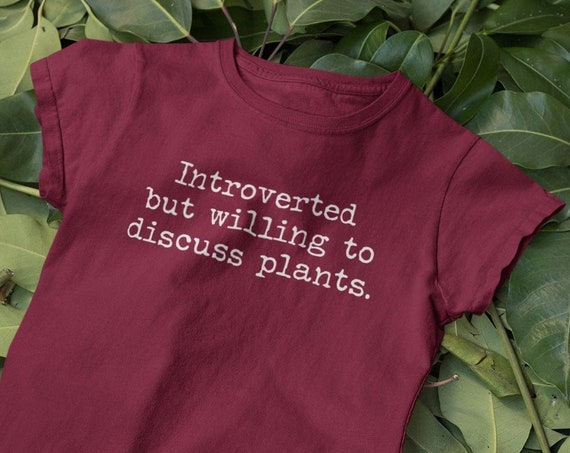 Introverted but willing to discuss plants t-shirt, Funny Gardener Shirt, Funny plant t-shirt  Gift for Plant Lover