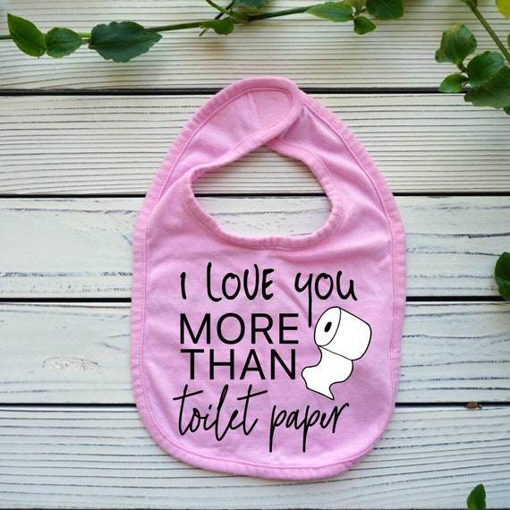 I Love You More Than Toilet Paper baby bib, funny baby clothes, funny Baby Valentines Outfit
