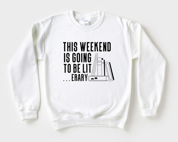 This Weekend is Going to be Literary Sweatshirt, funny book lover gift