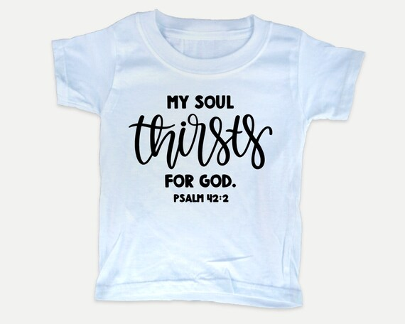 My Soul Thirsts for God Toddler Tee, Christian Bible t-shirt for toddlers, Christian  Gift