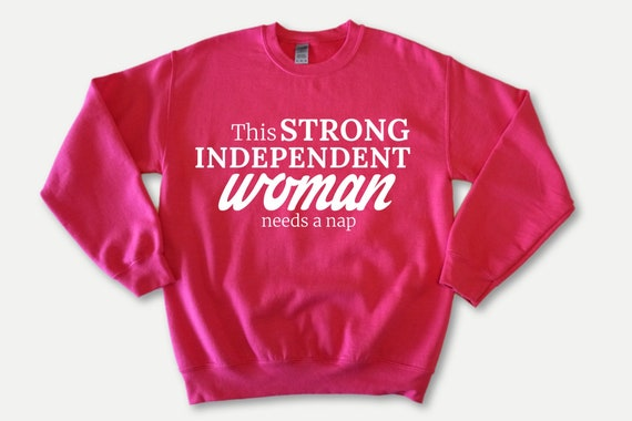 Strong Independent  Woman funny sweatshirt, funny women's sweatshirt, feminist sayings sweater