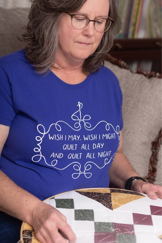 Wish I May Quilt All Day Shirt, Funny Quilter T-Shirt, Funny sewing t-shirt, Gift for Quilter
