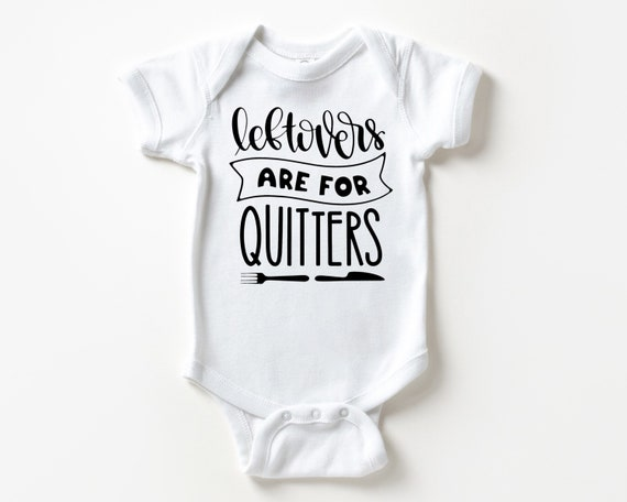 Leftovers are for Quitters baby Bodysuit, Thanksgiving baby clothes, first Thanksgiving outfit