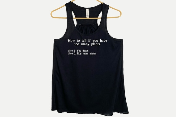 How to Tell if You Have Too Many Plants Flowy Racerback Tanktop, Funny Gardener Plants Gift, Gift for Plant Lover