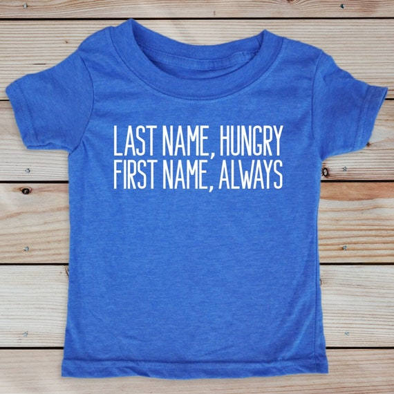 Last Name Hungry, First Name Always, Foodie Kid Shirt, Toddler and Youth Shirt