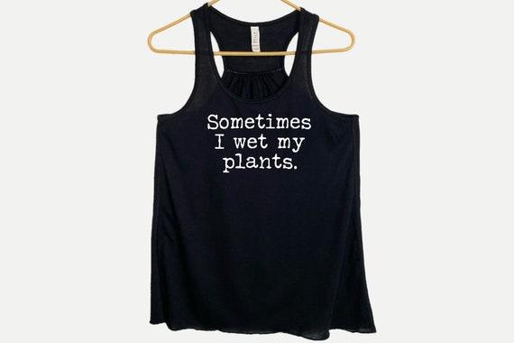 Sometimes I Wet My Plants Flowy Racerback Tanktop, Funny Gardener Plants Gift, Gift for Plant Lover