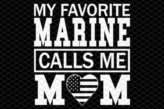 My favorite Marine calls me mom, gift for mom, mom shirt, gift for mother's day, mother's birthday, gift from children, digital file,