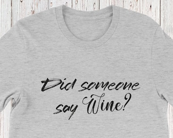 2afe55f6b Did someone say wine? T-shirt Funny Alcohol Beer Wine Night Great Minds  Drink Alike Mom Trendy T-shirt Ladies Men Unisex Tee Birthday Gift