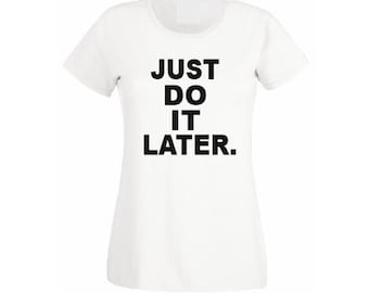 19863f03 Just Do IT Later T shirt, Funny parody T-Shirt, Woman Men Kids just do it  later t shirt, like a boss t shirt, funny gift shirt