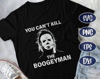 3d4c46d94 You Can't Kill Boogeyman, Horror Movie svg, Halloween svg, Michael Myers  svg, cool, Michael Myers Halloween SVG, halloween gift,Dxf,Png, Eps