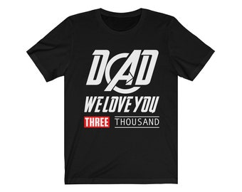 7b423681848b93 Dad We Love You 3000 Shirt - I Love You Three Thousand Tee - Stark Fan T- shirt - Tony Iron Endgame Man Daddy Men Father s Day Gift For Him