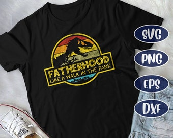 a49514ce Fatherhood like a Walk in the Park , Funny Tee Dad, DAD Dinosaur Svg, gift  for Father's day, Dinosaur Svg, T-rex Svg, Svg files for Cricut