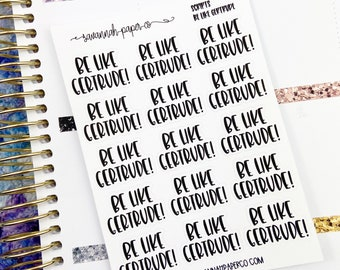 Be Like Gertrude Script Stickers / Words /  Functional Stickers / Planner Stickers /  Savannah Paper Co